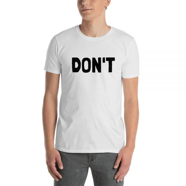 DON'T Short Sleeve Unisex T Shirt
