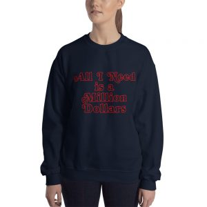 All I Need Is A Million Dollars Sweatshirt