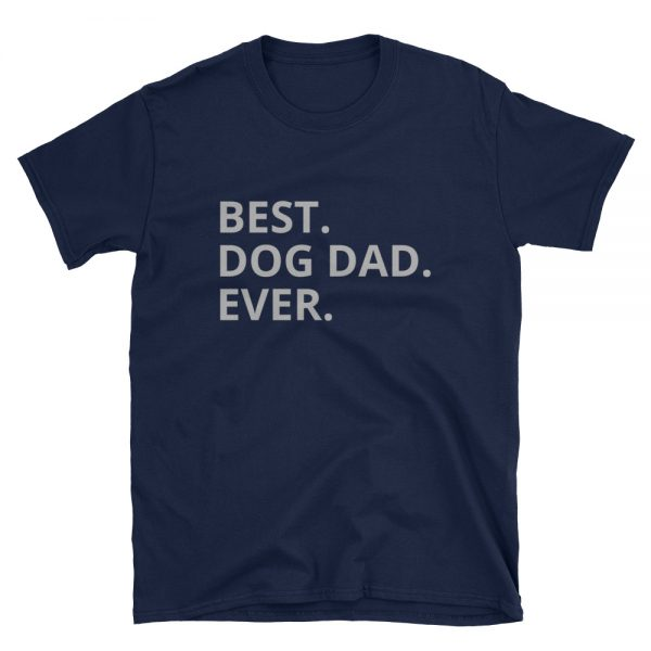 BEST DOG DAD EVER Short Sleeve Unisex T Shirt