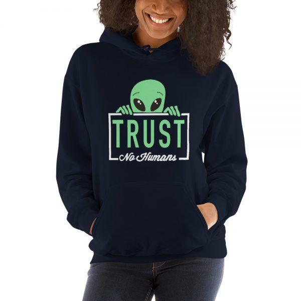 Alien trust no humans Hooded Sweatshirt