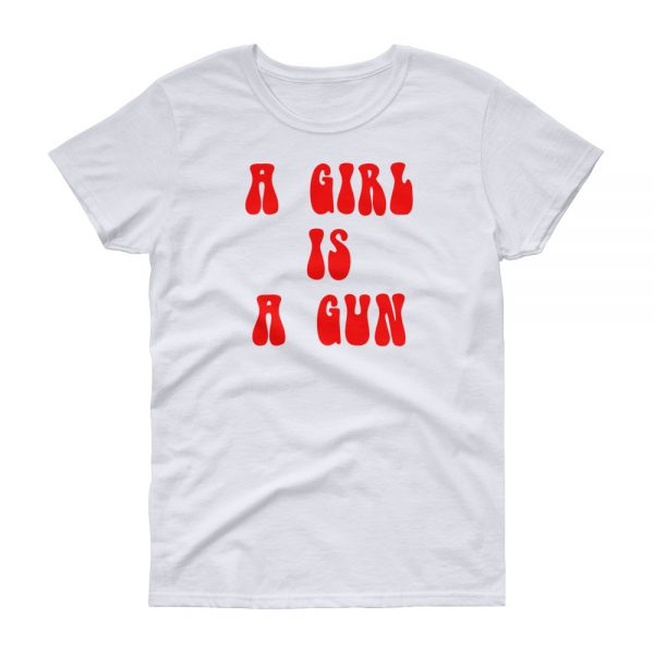 A girl is a gun Women's short sleeve t shirt