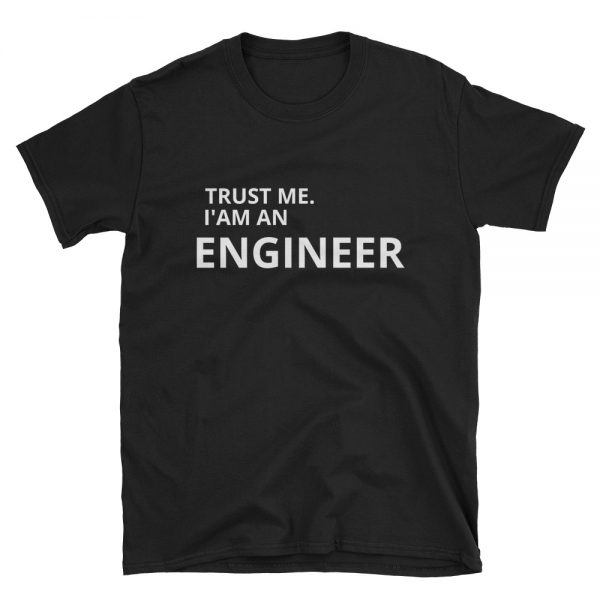 TRUST ME IAM AN ENGINEER Short Sleeve Unisex T Shirt