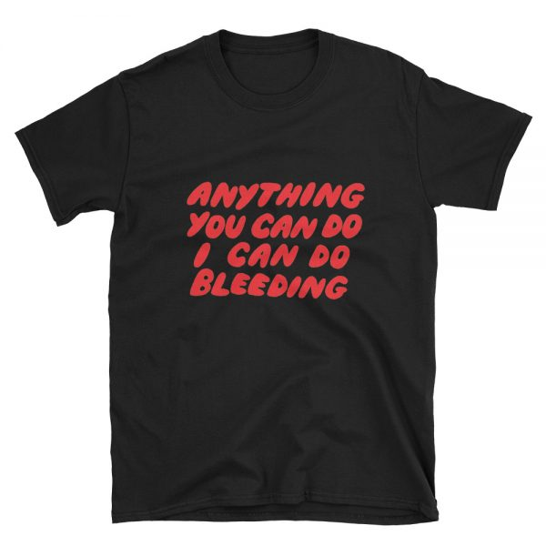 Anything You Can Do I Can Do Bleeding Short Sleeve Unisex T Shirt