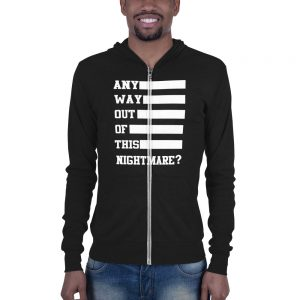 Any Way Out Of This Nightmare Unisex zip hoodie