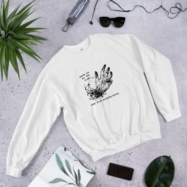 Grab Em By The Pussy Lose Your Fucking Hand Sweatshirt