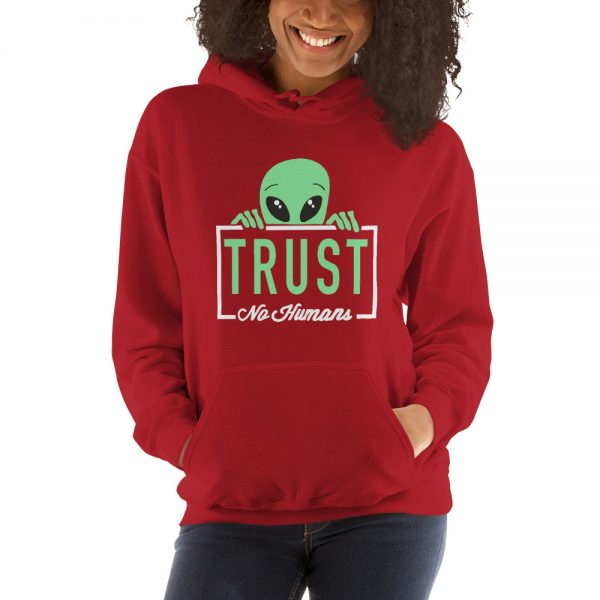 Alien trust no humans Hooded Sweatshirt