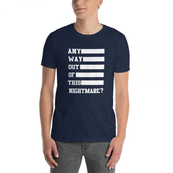 Any Way Out Of This Nightmare Short Sleeve Unisex T Shirt