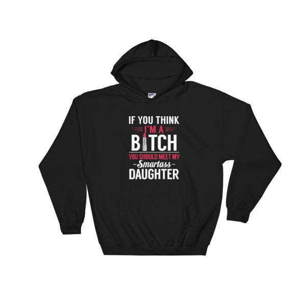 If You I'm A Bitch You Should Meet Hooded Sweatshirt