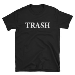 Trash Short Sleeve Unisex T Shirt