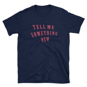mockup 71506add 300x300 - Tell Me Something New Short-Sleeve Unisex T-Shirt