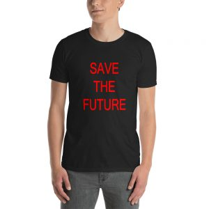Save The Future Short Sleeve Unisex T Shirt