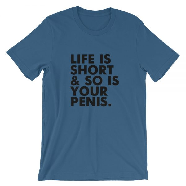 Life is short and so is your penis Short Sleeve Unisex T Shirt