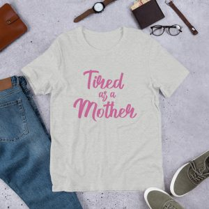 Tired as a mother Bella + Canvas 3001 Unisex Short Sleeve Jersey T Shirt with Tear Away Label