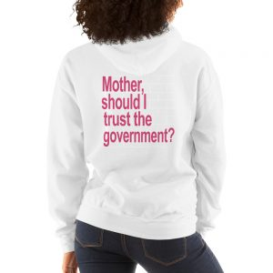 Mother Should I Trust The Government Hooded Sweatshirt
