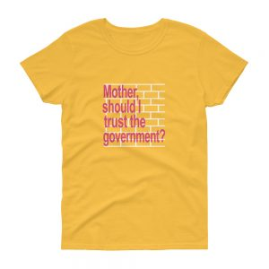 Mother Should I Trust The Government Women's short sleeve t shirt