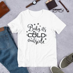 Baby its cold outside T Shirt