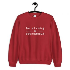 Be strong courageous Sweatshirt