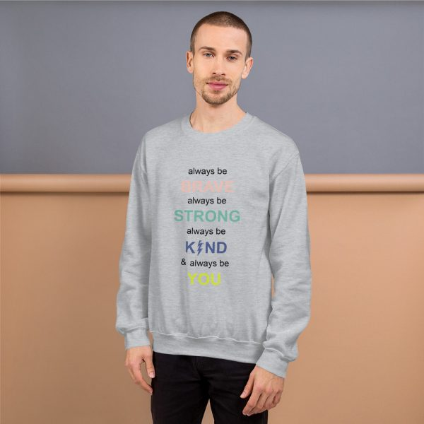 i always be brave strong kind and you Sweatshirt
