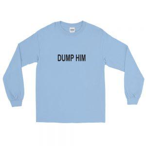 Dump him Long Sleeve T Shirt