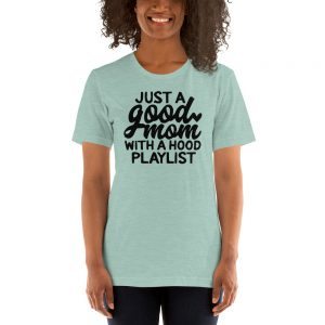 mockup 4eec4219 300x300 - Just a Good Mom With A Hood Playlist Unisex T-Shirt