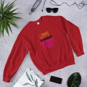 Gimme A Minute I'm Struggs To Func Sweatshirt