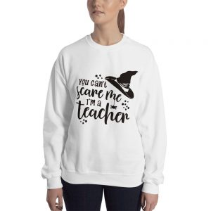 You can't scare me i'am a Teacher Sweatshirt