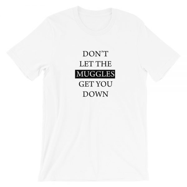 Dont let the muggles get you down T Shirt