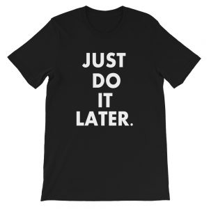 mockup 7dfc17fd 300x300 - Just Do It Later Unisex T-Shirt