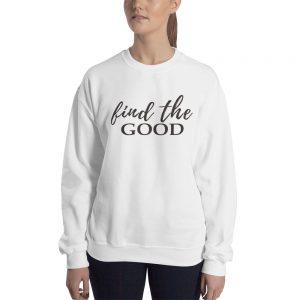 Find The Good Sweatshirt