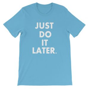 mockup 854e4887 300x300 - Just Do It Later Unisex T-Shirt