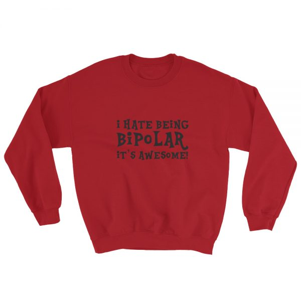 I Hate Being Bipolar It's Awesome Sweatshirt