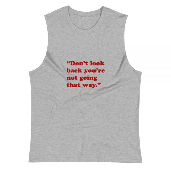 dont look back you re not going that way Muscle Shirt