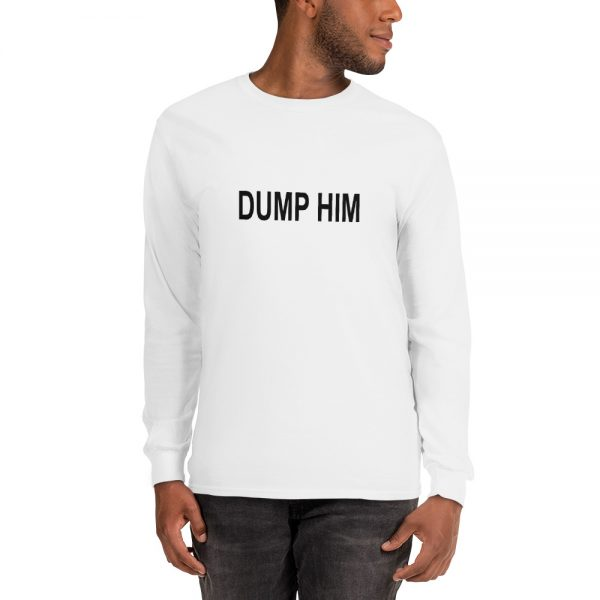 Dump him Long Sleeve T Shirt