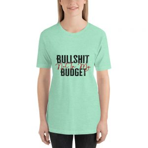 Bullshit not in my budget T Shirt