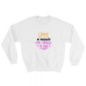 mockup d189e76c 300x300 - Gimme A Minute I'm Struggs To Func Sweatshirt