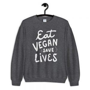 Eat Vegan Save Lives Sweatshirt