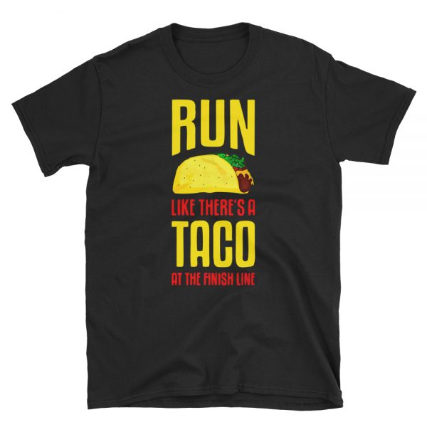Run Like There's A Taco At The Finish Line Unisex T Shirt