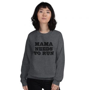Mama Needs To Run Sweatshirt