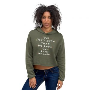 They Don't Know That We Know They Know We Know Crop Hoodie