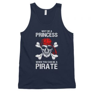 Why Be A Princess When You Can Be A Pirate Classic tank top (unisex)