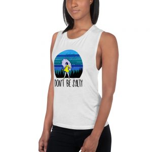 Dont be salty Ladies' Muscle Tank
