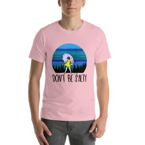 Dont be salty Unisex T Shirt