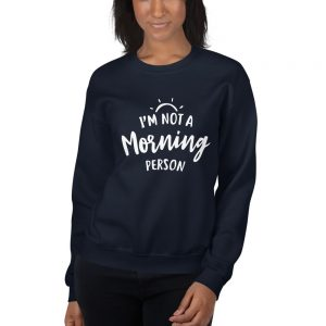 Im not a morning person Sweatshirt