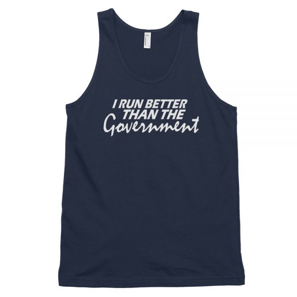 I Run Better Than The Government Classic tank top (unisex)