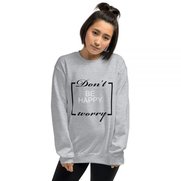 Don't Worry Be Happy Unisex Sweatshirt