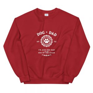 Dog Dad I'm Just The Man at the End of the Leash Unisex Sweatshirt