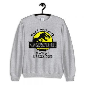 mockup e68f7a84 300x300 - Dont mess with mamasaurus you will get jurasskicked Unisex Sweatshirt
