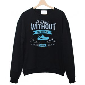 A Day Without Running Is Like Just Kidding Sweatshirt 300x300 - Home