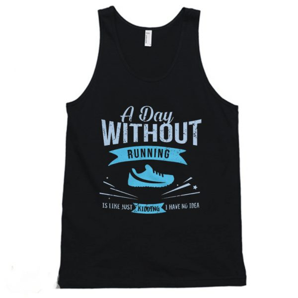 A Day Without Running Is Like Just Kidding Tanktop
