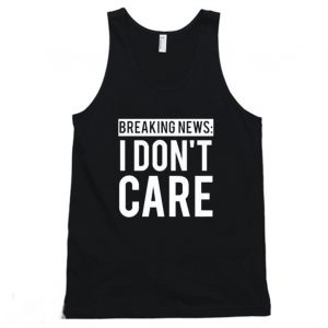Breaking News I Don't Care Tanktop